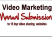 manually SUBMIT distibute upload your video across the top 15 social viddeo sharing websites in the world and provide a link report after