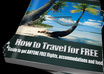show You How To Travel Anywhere In The World For FREE With My Ebook