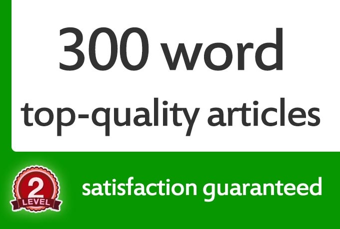 write a 300 word article, satisfaction GUARANTEED