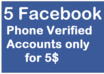 give you 5 Phone Verified Facebook Accounts only
