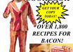 give you The Great Bacon Cookbook