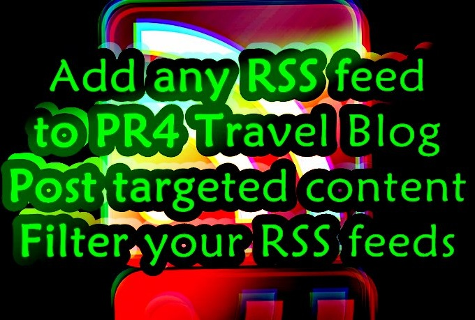 add your RSS feed and post all its content to my PR4 travel blog
