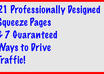 give you 21 Customizable Professionally Designed Squeeze Pages and 7 Guaranteed Ways to Generate Traffic to those Pages