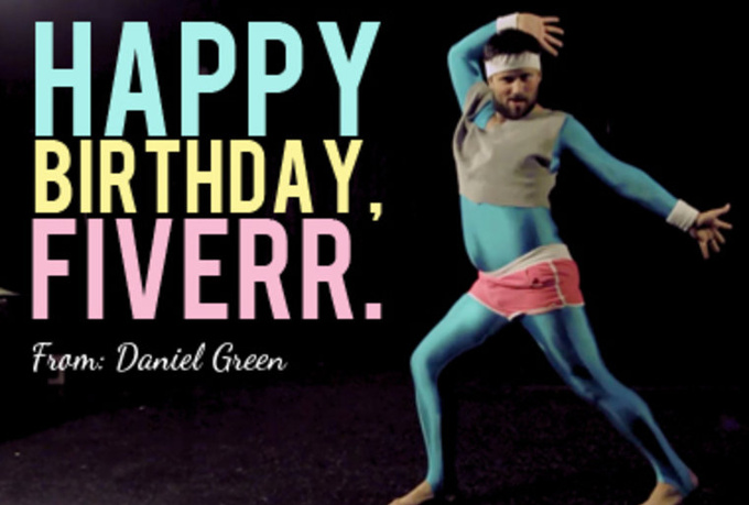 make a short video of myself dancing in spandex with a custom birthday message