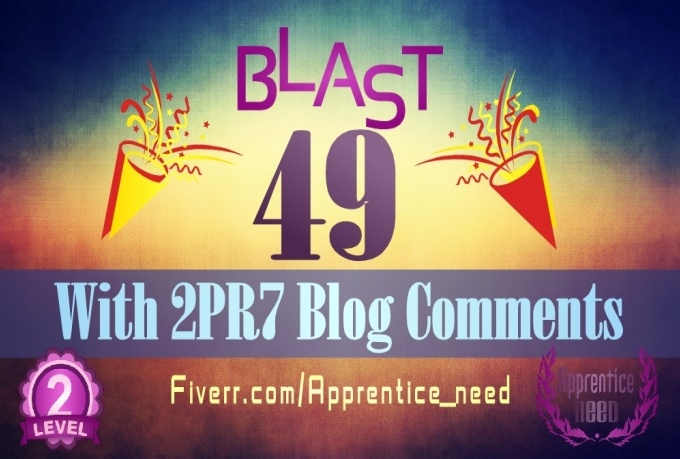 provide BLAST 49 Backlinks 2XPR7 2XPR6 10XPR5 10XPR4 25XPR3,2  From Blog Comment